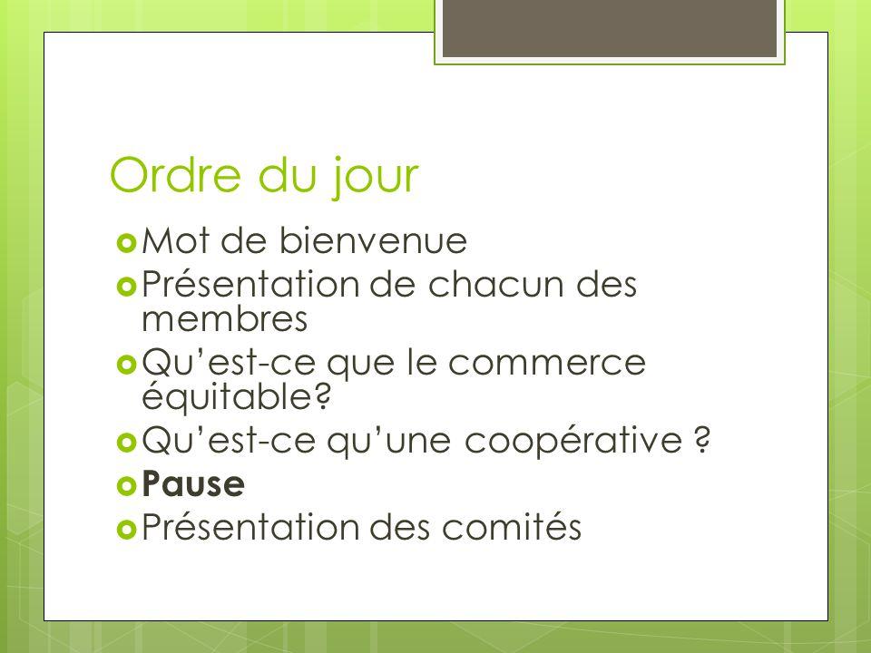 Ordre du jour  Mot de bienvenue  Présentation de chacun des membres  Qu'est-ce que le commerce équitable.