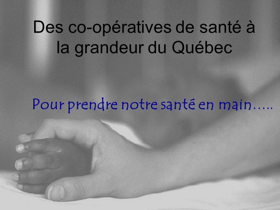 14 Des co-opératives de santé à la grandeur du Québec Pour prendre notre santé en main …..