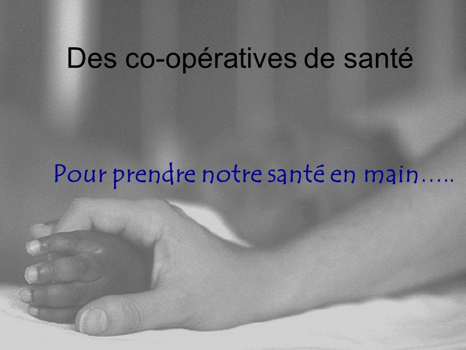 4 Des co-opératives de santé Pour prendre notre santé en main …..