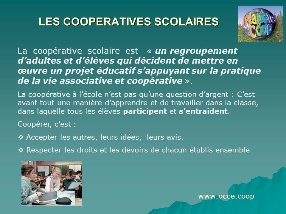LES COOPERATIVES SCOLAIRES La coopérative scolaire est « un regroupement d'adultes et d'élèves qui décident de mettre en œuvre un projet éducatif s'appuyant sur la pratique de la vie associative et coopérative ».