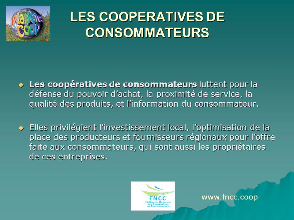 LES COOPERATIVES DE CONSOMMATEURS  Les coopératives de consommateurs luttent pour la défense du pouvoir d'achat, la proximité de service, la qualité des produits, et l'information du consommateur.