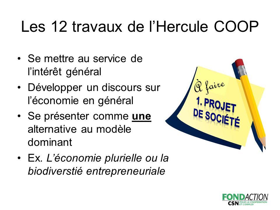 Les 12 travaux de l'Hercule COOP Se mettre au service de l'intérêt général Développer un discours sur l'économie en général Se présenter comme une alternative au modèle dominant Ex.