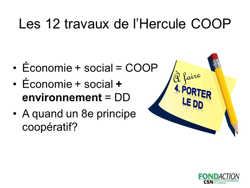Économie + social = COOP Économie + social + environnement = DD A quand un 8e principe coopératif.