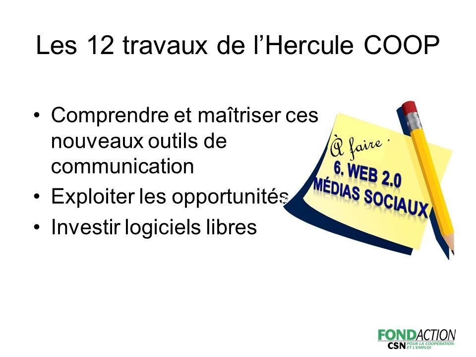 Comprendre et maîtriser ces nouveaux outils de communication Exploiter les opportunités Investir logiciels libres À faire Les 12 travaux de l'Hercule COOP