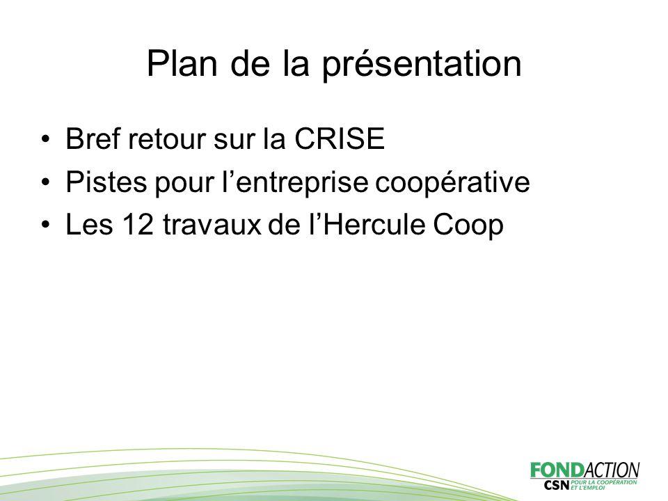 Plan de la présentation Bref retour sur la CRISE Pistes pour l'entreprise coopérative Les 12 travaux de l'Hercule Coop