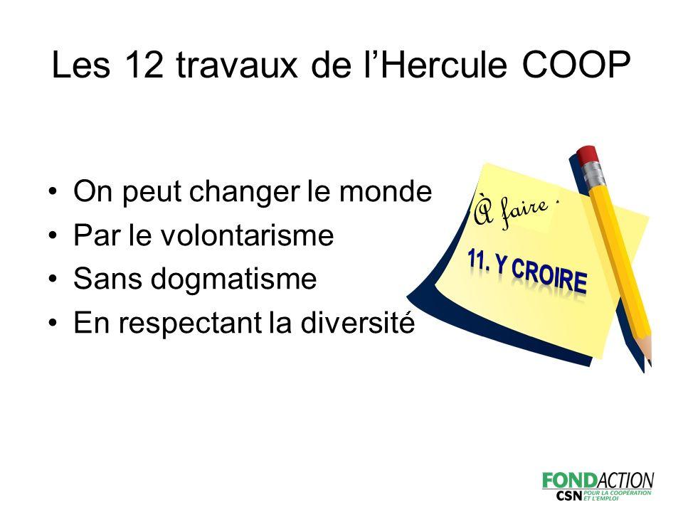 On peut changer le monde Par le volontarisme Sans dogmatisme En respectant la diversité À faire Les 12 travaux de l'Hercule COOP