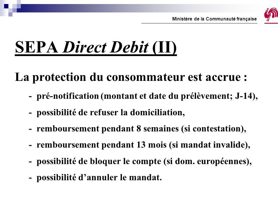 SEPA Direct Debit (II) La protection du consommateur est accrue : - pré-notification (montant et date du prélèvement; J-14), - possibilité de refuser