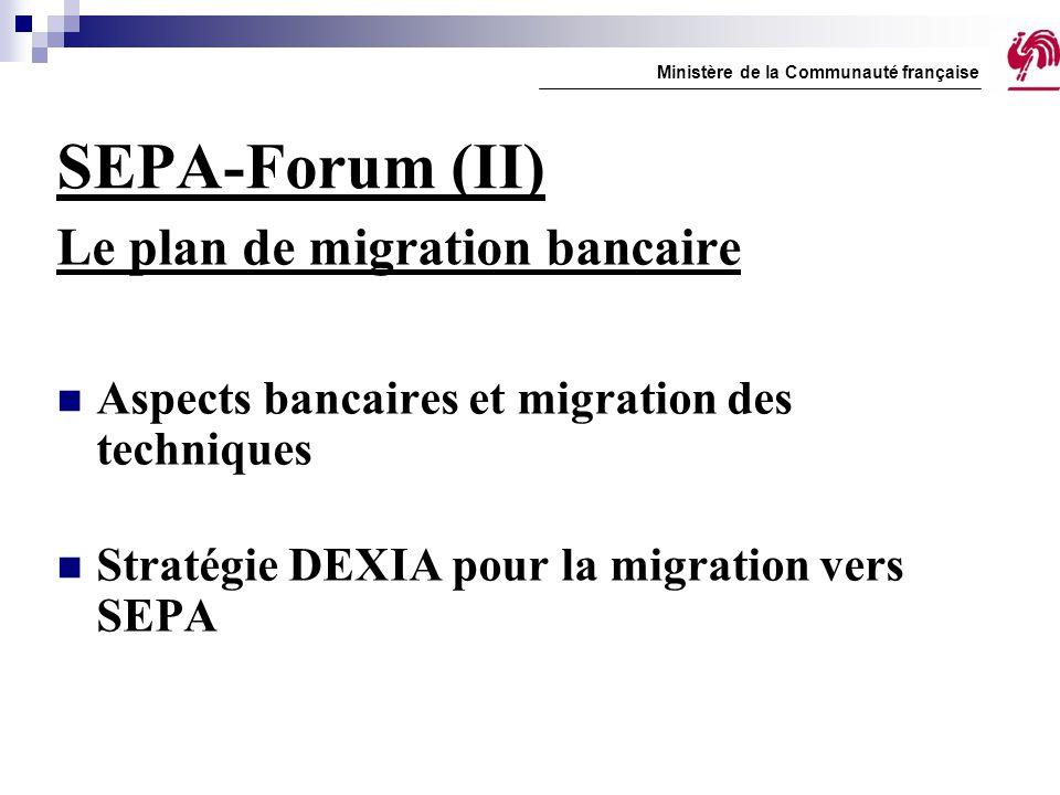 SEPA-Forum (II) Le plan de migration bancaire Aspects bancaires et migration des techniques Stratégie DEXIA pour la migration vers SEPA Ministère de l