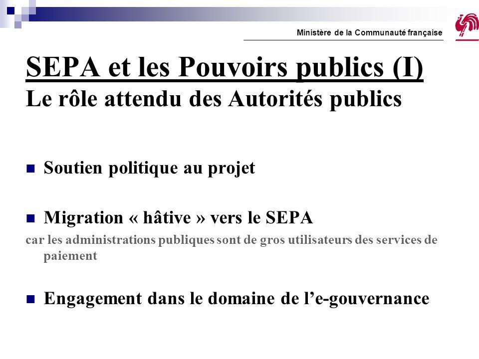 SEPA et les Pouvoirs publics (I) Le rôle attendu des Autorités publics Soutien politique au projet Migration « hâtive » vers le SEPA car les administr