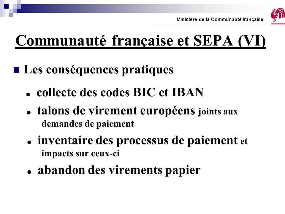 Communauté française et SEPA (VI) Les conséquences pratiques  collecte des codes BIC et IBAN  talons de virement européens joints aux demandes de pa