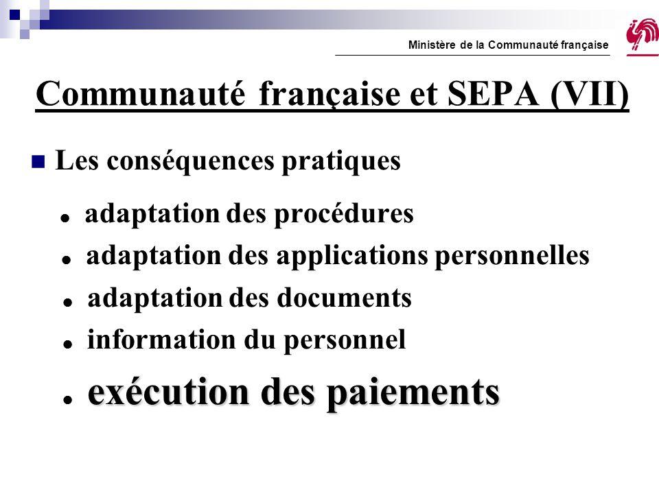 Communauté française et SEPA (VII) Les conséquences pratiques  adaptation des procédures  adaptation des applications personnelles  adaptation des