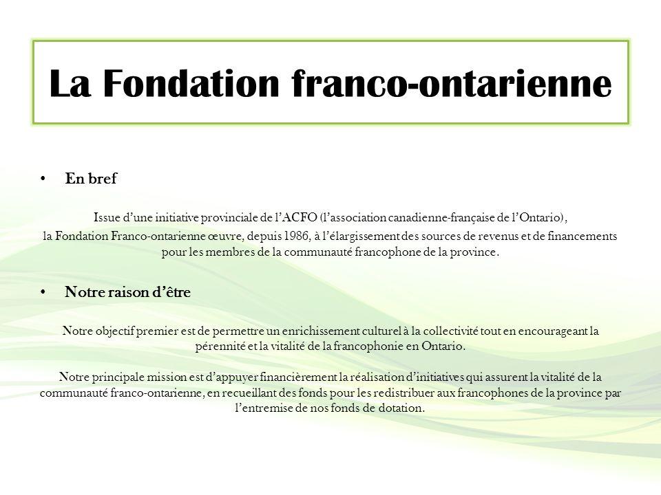 Nos fonds de dotations Avec plus de 3,4 millions de dollars à son actif, la fondation se positionne comme un pilier important francophone en Ontario.