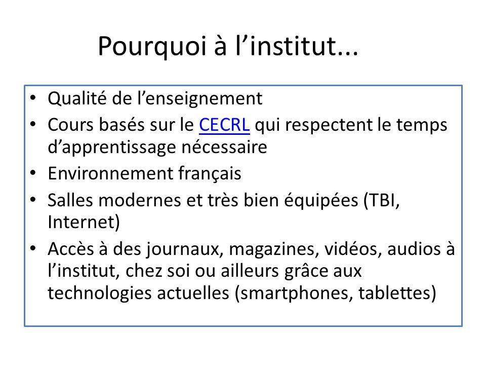Pourquoi à l'institut... Qualité de l'enseignement Cours basés sur le CECRL qui respectent le temps d'apprentissage nécessaireCECRL Environnement fran