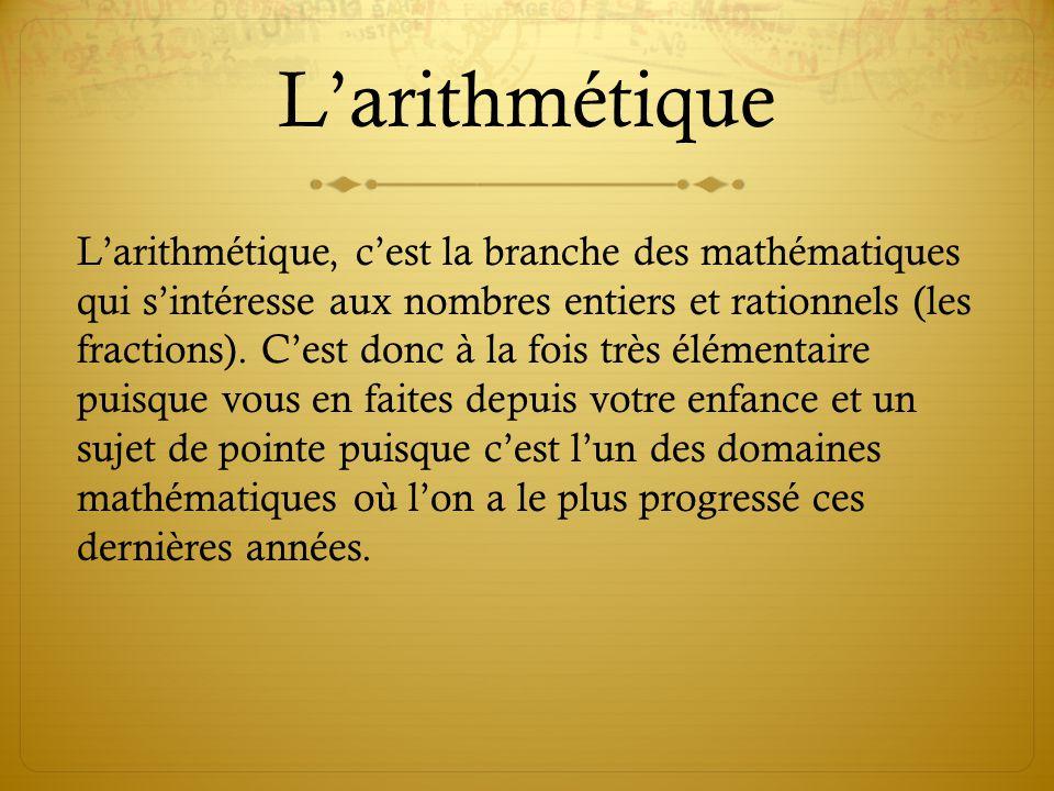 L'arithmétique L'arithmétique, c'est la branche des mathématiques qui s'intéresse aux nombres entiers et rationnels (les fractions).