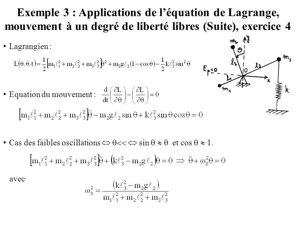 Lagrangien : Equation du mouvement : Cas des faibles oscillations    sin    et cos   1. avec Exemple 3 : Applications de l'équation de Lagra