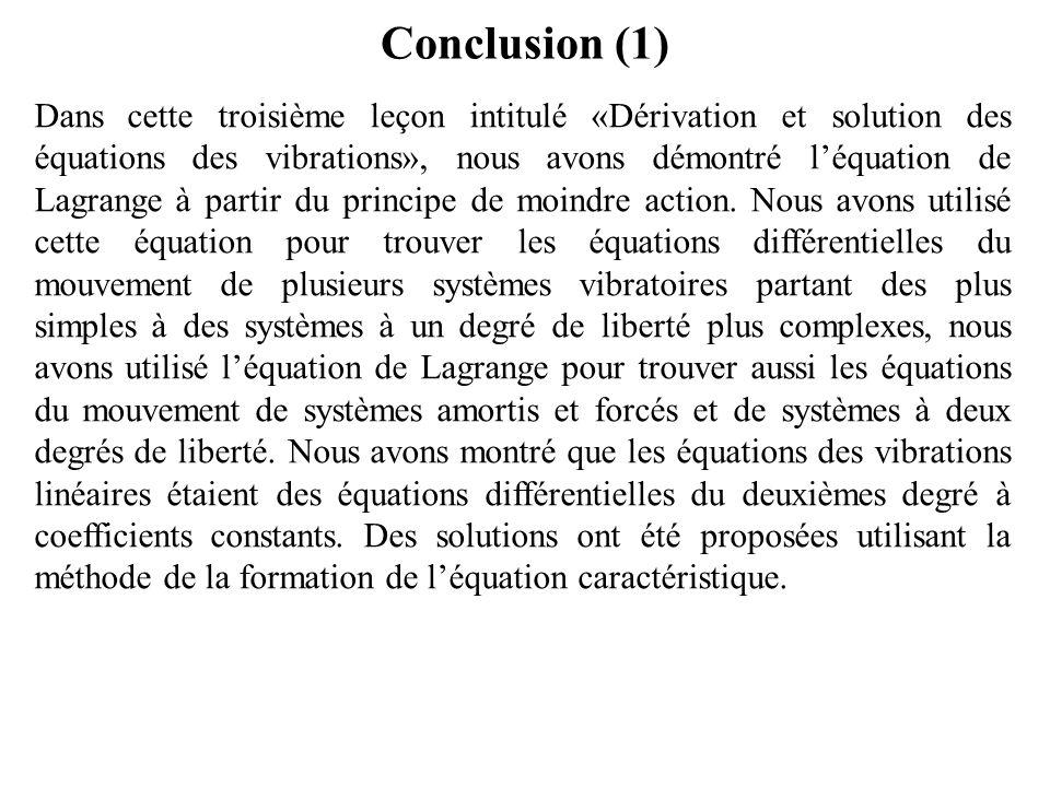 Conclusion (1) Dans cette troisième leçon intitulé «Dérivation et solution des équations des vibrations», nous avons démontré l'équation de Lagrange à