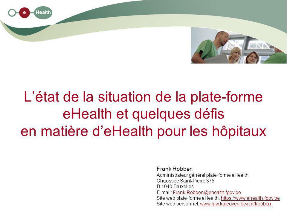 L'état de la situation de la plate-forme eHealth et quelques défis en matière d'eHealth pour les hôpitaux Frank Robben Administrateur général plate-fo