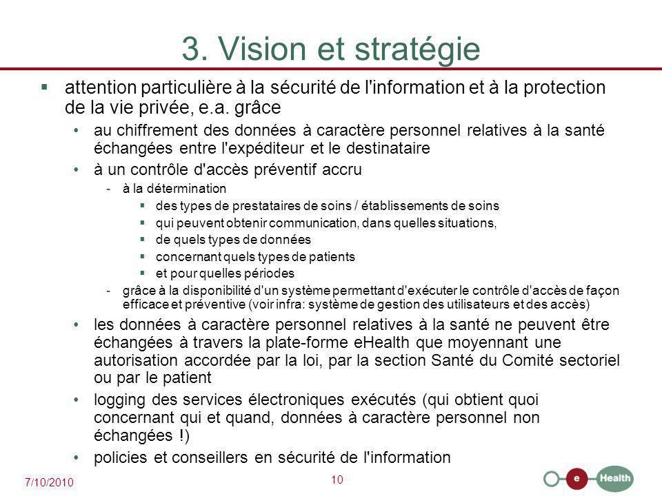 10 7/10/2010 3. Vision et stratégie  attention particulière à la sécurité de l'information et à la protection de la vie privée, e.a. grâce au chiffre