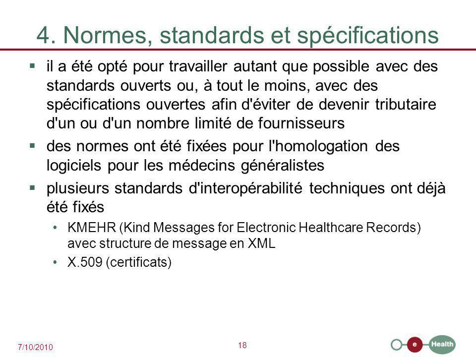 18 7/10/2010 4. Normes, standards et spécifications  il a été opté pour travailler autant que possible avec des standards ouverts ou, à tout le moins