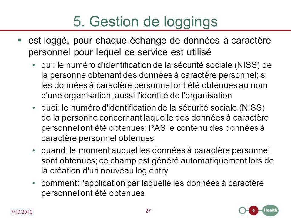 27 7/10/2010 5. Gestion de loggings  est loggé, pour chaque échange de données à caractère personnel pour lequel ce service est utilisé qui: le numér