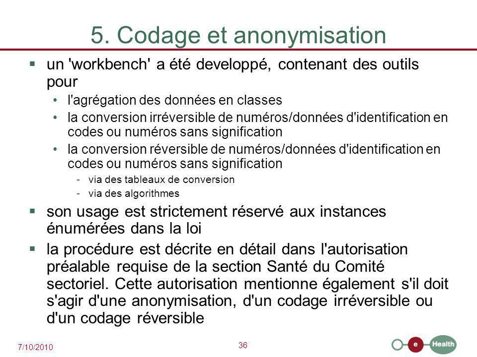 36 7/10/2010 5. Codage et anonymisation  un 'workbench' a été developpé, contenant des outils pour l'agrégation des données en classes la conversion