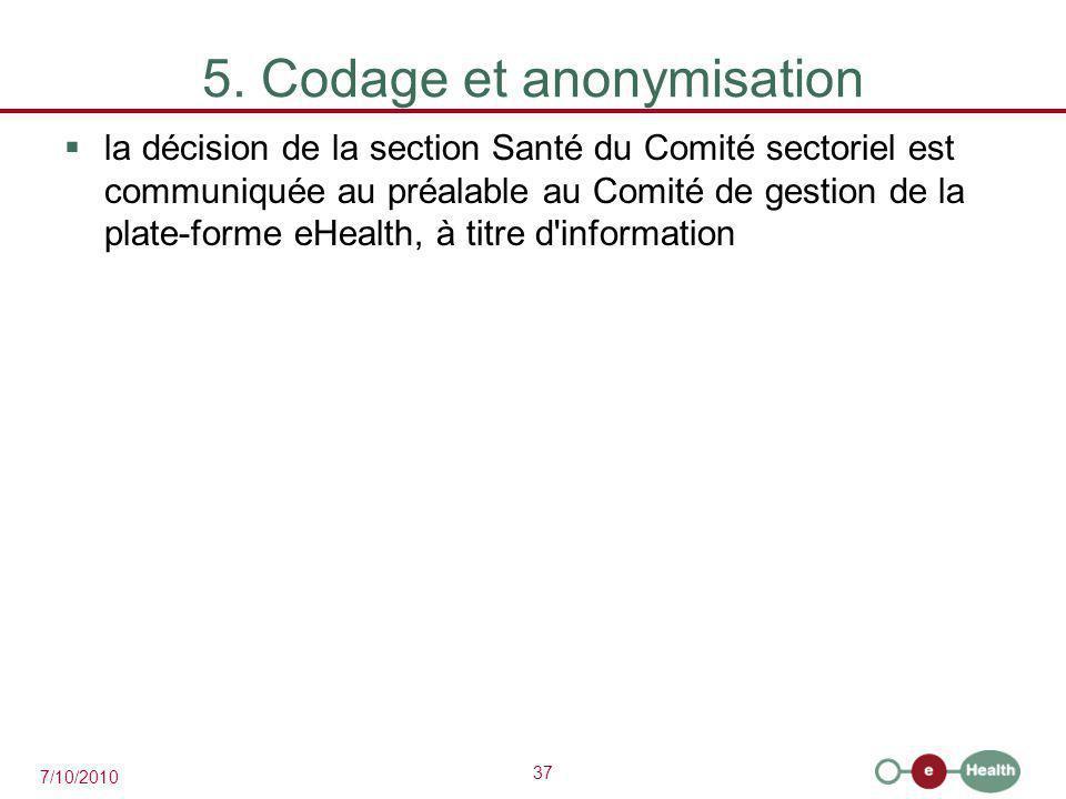37 7/10/2010 5. Codage et anonymisation  la décision de la section Santé du Comité sectoriel est communiquée au préalable au Comité de gestion de la