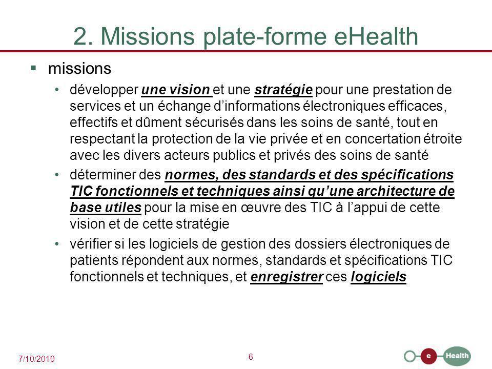 6 7/10/2010 2. Missions plate-forme eHealth  missions développer une vision et une stratégie pour une prestation de services et un échange d'informat