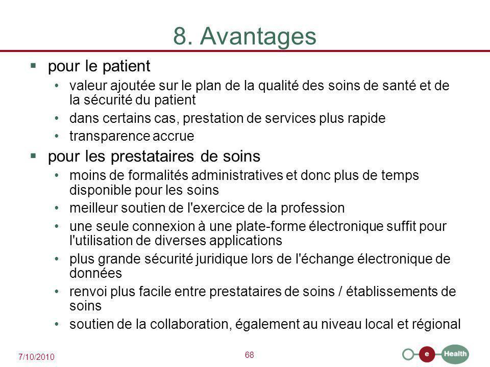 68 7/10/2010 8. Avantages  pour le patient valeur ajoutée sur le plan de la qualité des soins de santé et de la sécurité du patient dans certains cas
