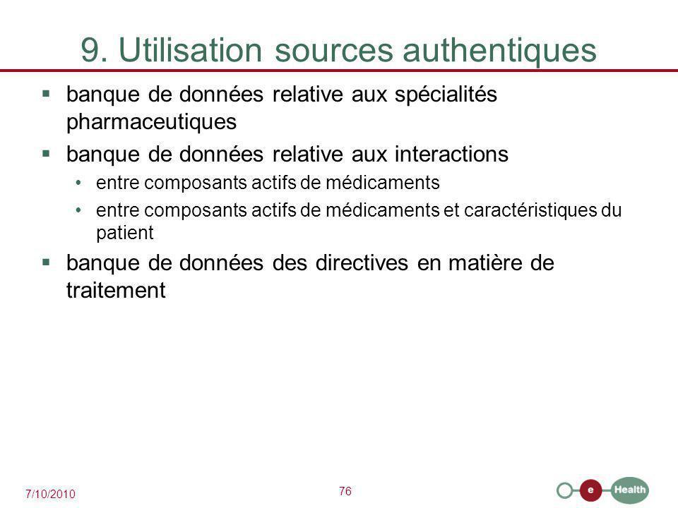 76 7/10/2010 9. Utilisation sources authentiques  banque de données relative aux spécialités pharmaceutiques  banque de données relative aux interac
