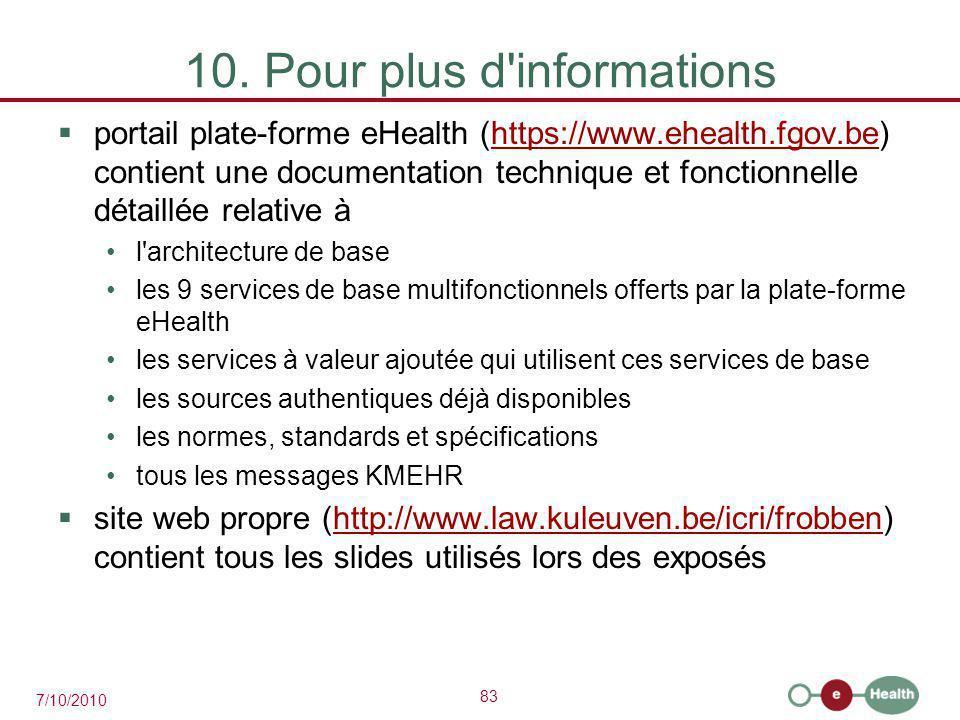 83 7/10/2010 10. Pour plus d'informations  portail plate-forme eHealth (https://www.ehealth.fgov.be) contient une documentation technique et fonction