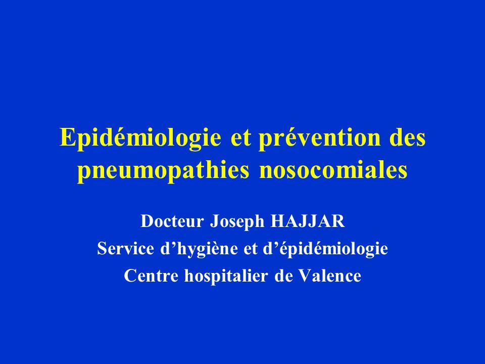 Epidémiologie et prévention des pneumopathies nosocomiales Docteur Joseph HAJJAR Service d'hygiène et d'épidémiologie Centre hospitalier de Valence