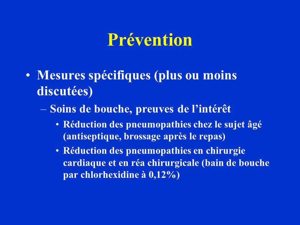 Prévention Mesures spécifiques (plus ou moins discutées) –Soins de bouche, preuves de l'intérêt Réduction des pneumopathies chez le sujet âgé (antisep