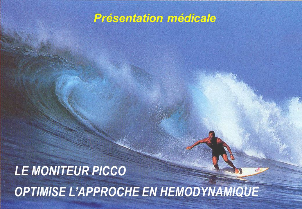 \\\\ LE MONITEUR PICCO OPTIMISE L'APPROCHE EN HEMODYNAMIQUE Présentation médicale