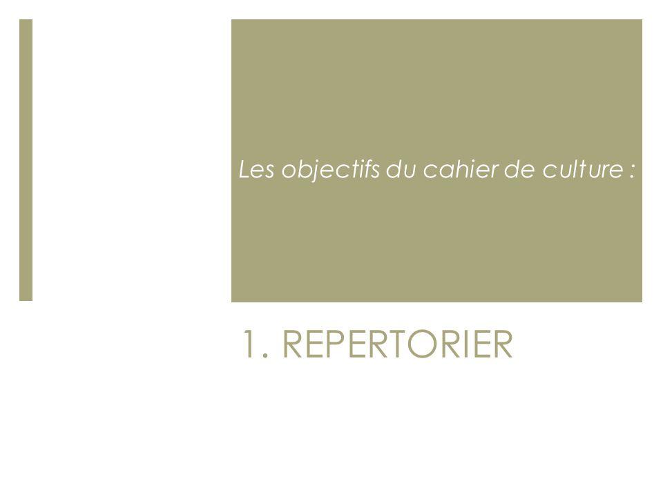 1. REPERTORIER Les objectifs du cahier de culture :