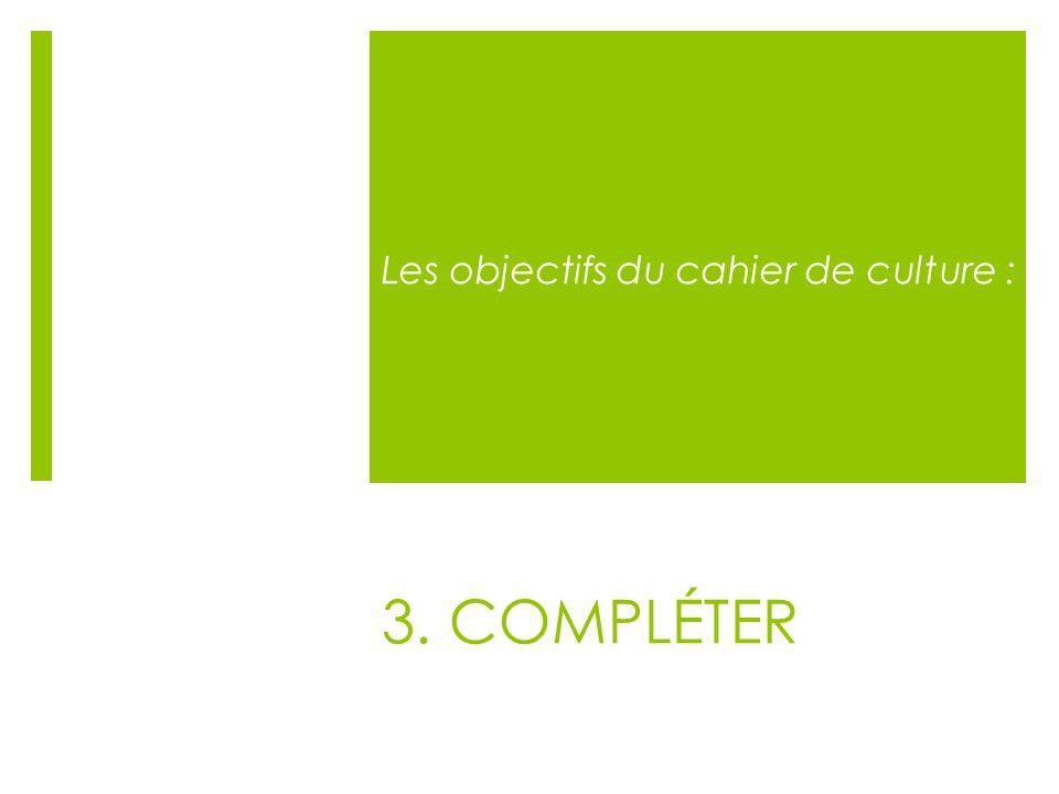 3. COMPLÉTER Les objectifs du cahier de culture :