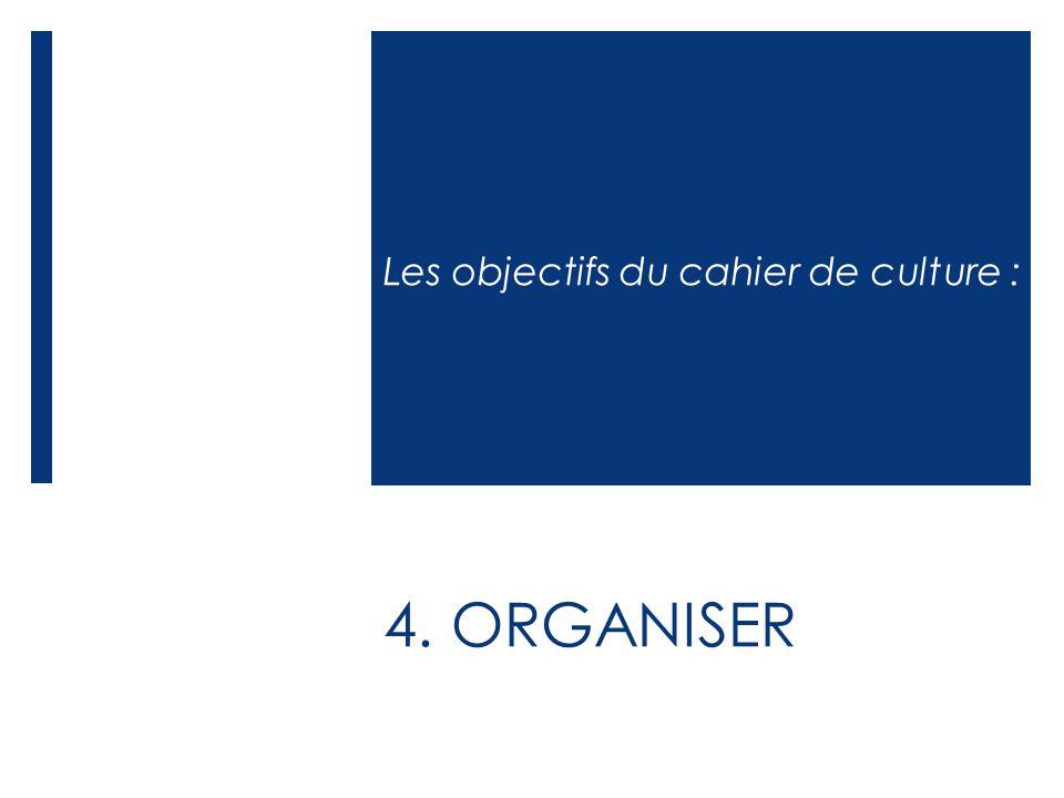 4. ORGANISER Les objectifs du cahier de culture :