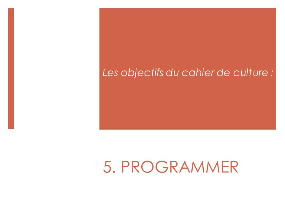 5. PROGRAMMER Les objectifs du cahier de culture :
