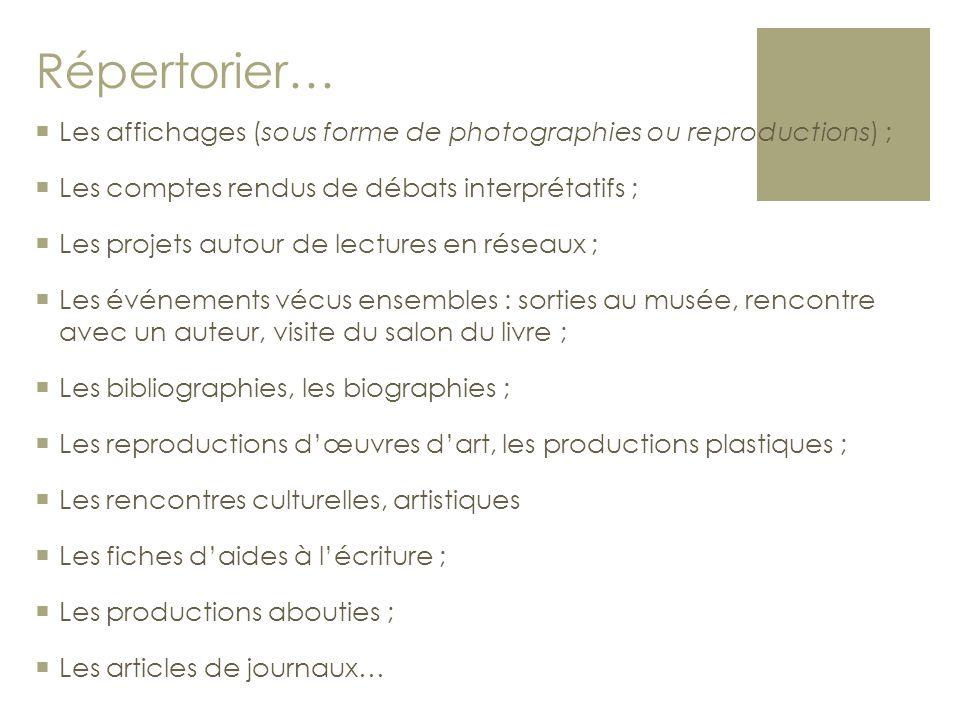 Répertorier…  Les affichages (sous forme de photographies ou reproductions) ;  Les comptes rendus de débats interprétatifs ;  Les projets autour de