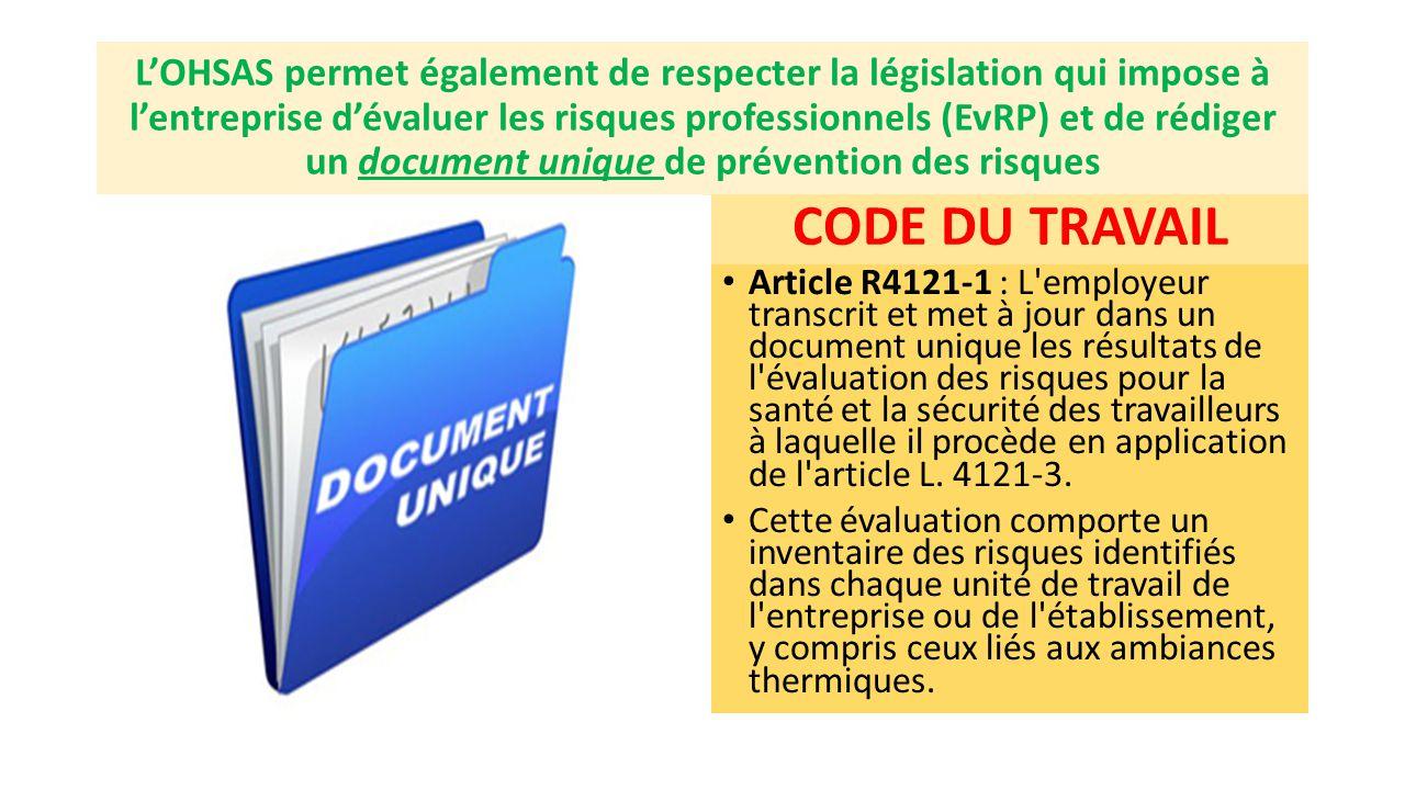 L'OHSAS permet également de respecter la législation qui impose à l'entreprise d'évaluer les risques professionnels (EvRP) et de rédiger un document u