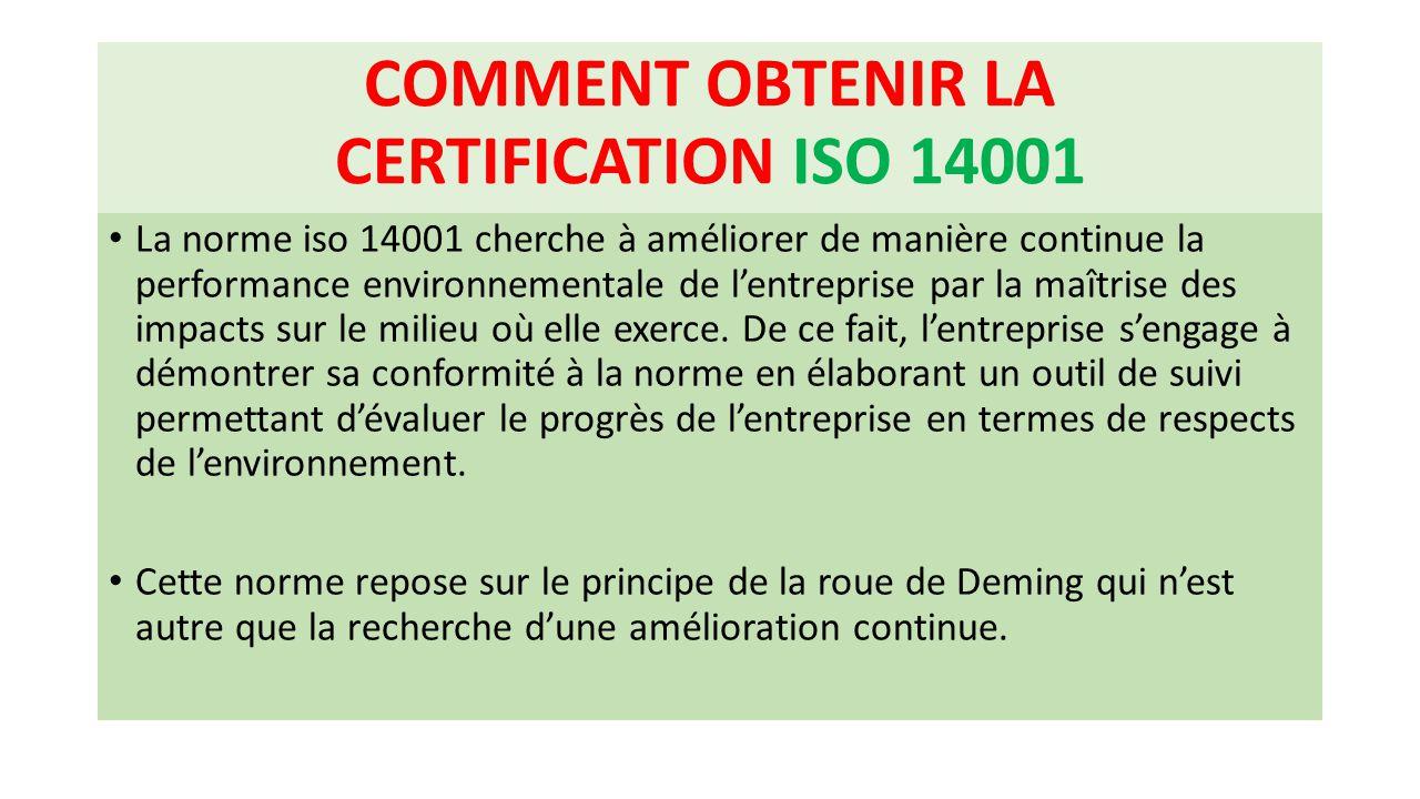 COMMENT OBTENIR LA CERTIFICATION ISO 14001 La norme iso 14001 cherche à améliorer de manière continue la performance environnementale de l'entreprise
