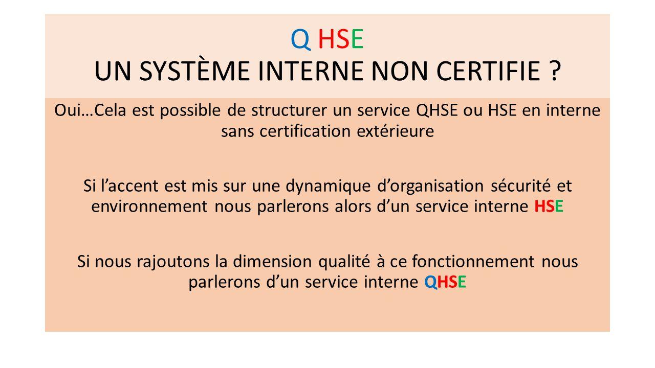 Q HSE UN SYSTÈME INTERNE NON CERTIFIE ? Oui…Cela est possible de structurer un service QHSE ou HSE en interne sans certification extérieure Si l'accen