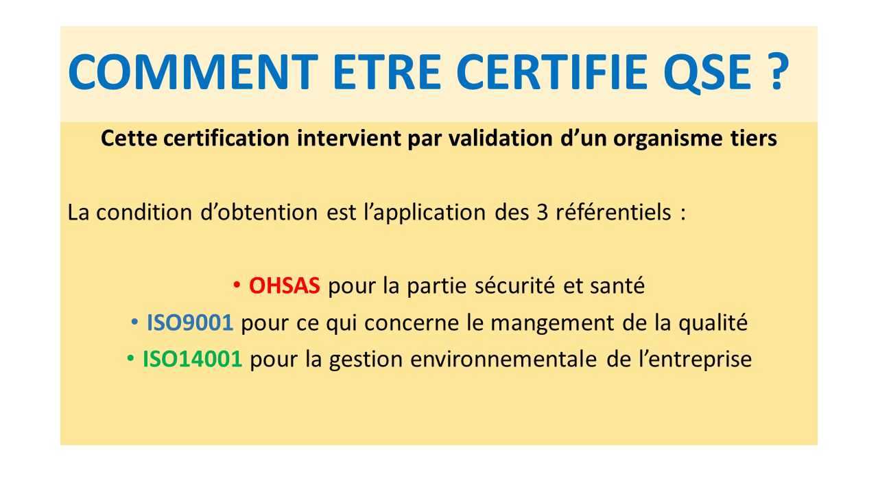 COMMENT ETRE CERTIFIE QSE ? Cette certification intervient par validation d'un organisme tiers La condition d'obtention est l'application des 3 référe