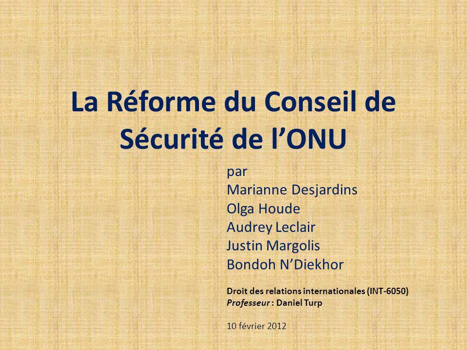 La Réforme du Conseil de Sécurité de l'ONU par Marianne Desjardins Olga Houde Audrey Leclair Justin Margolis Bondoh N'Diekhor Droit des relations inte