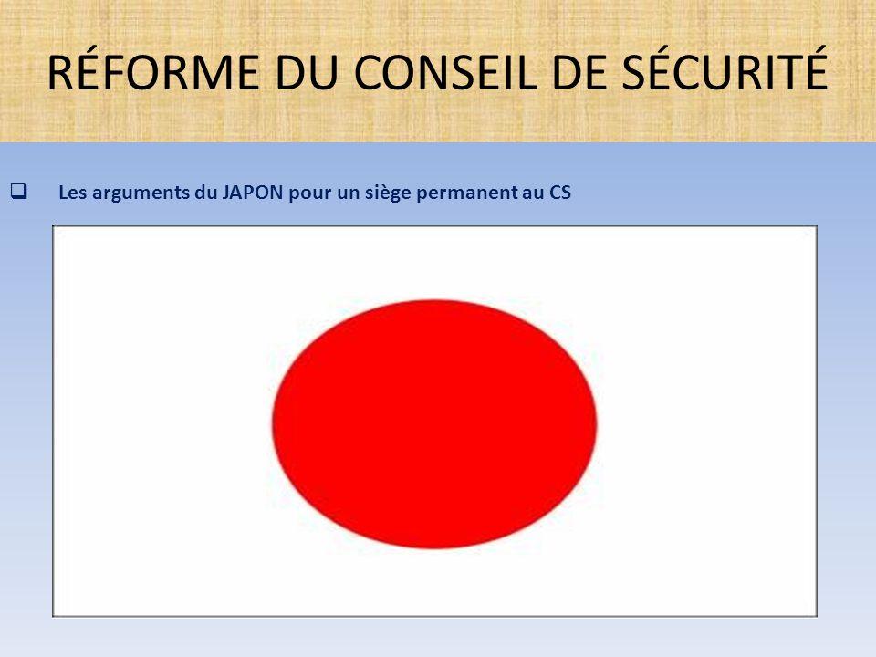  Les arguments du JAPON pour un siège permanent au CS RÉFORME DU CONSEIL DE SÉCURITÉ