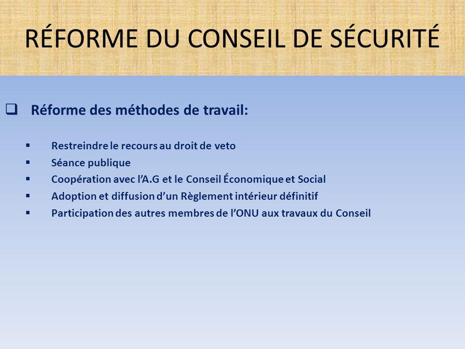  Réforme des méthodes de travail:  Restreindre le recours au droit de veto  Séance publique  Coopération avec l'A.G et le Conseil Économique et So