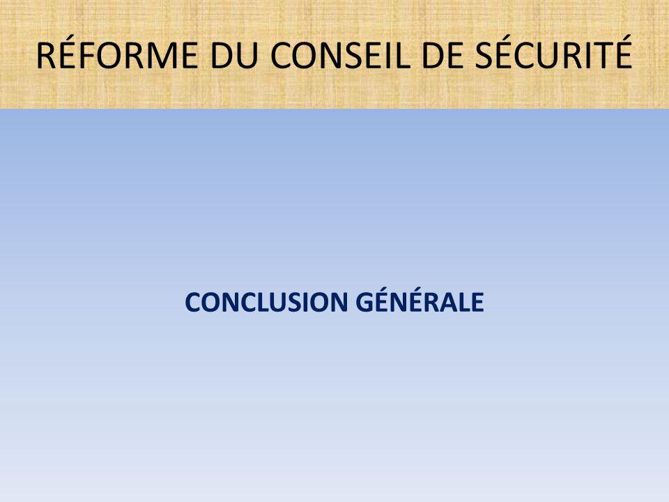 CONCLUSION GÉNÉRALE RÉFORME DU CONSEIL DE SÉCURITÉ