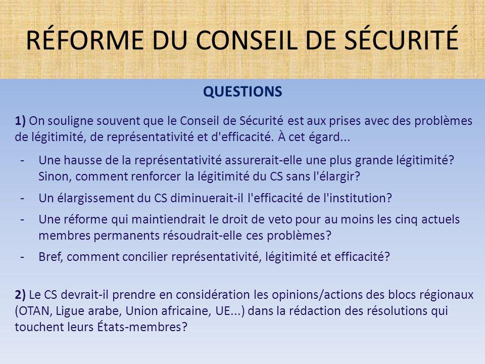 QUESTIONS 1) On souligne souvent que le Conseil de Sécurité est aux prises avec des problèmes de légitimité, de représentativité et d'efficacité. À ce