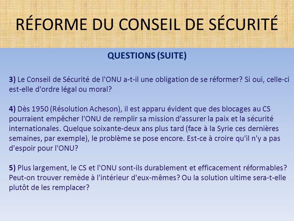 QUESTIONS (SUITE) 3) Le Conseil de Sécurité de l'ONU a-t-il une obligation de se réformer? Si oui, celle-ci est-elle d'ordre légal ou moral? 4) Dès 19