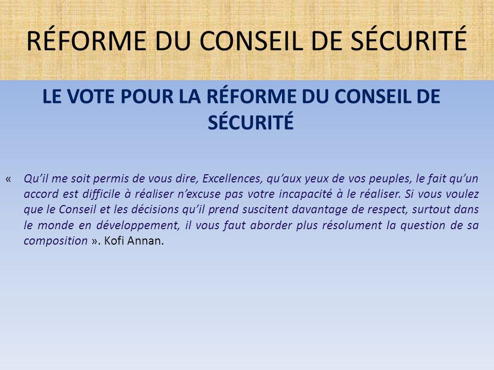 LE VOTE POUR LA RÉFORME DU CONSEIL DE SÉCURITÉ « Qu'il me soit permis de vous dire, Excellences, qu'aux yeux de vos peuples, le fait qu'un accord est