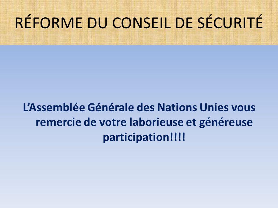 L'Assemblée Générale des Nations Unies vous remercie de votre laborieuse et généreuse participation!!!! RÉFORME DU CONSEIL DE SÉCURITÉ